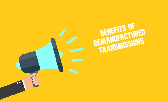 Benefits of Remanufactured Transmission